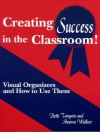 Creating Success in the Classroom!: Visual Organizers and How to Use Them - Patti Tarquin, Sharon Walker