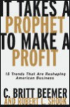 It Takes a Prophet to Make a Profit: 15 Trends That Are Reshaping American Business - C. Britt Beemer, Robert L. Shook