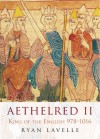Aethelred II: King of the English, 978-1016 - Ryan Lavelle