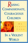 Raising Compassionate, Courageous Children in a Violent World - Janice Cohn