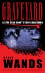 Graveyard: a stay dead short story collection - Steve Wands