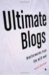 Ultimate Blogs: Masterworks from the Wild Web - Sarah Boxer