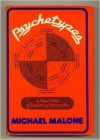 Psychetypes: A New Way Of Exploring Personality - Michael Malone