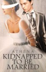 Kidnapped To Be Married - NicAthena