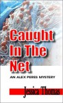 Caught In The Net: An Alex Peres Mystery - Jessica Thomas