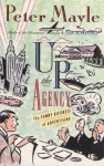 Up the Agency: The Funny Business Of Advertising - Peter Mayle