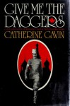 Give Me the Daggers - Catherine Gavin