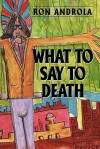What to Say to Death - Ron Androla