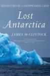 Lost Antarctica: Adventures in a Disappearing Land (MacSci) - James McClintock
