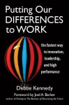 Putting Our Differences to Work: The Fastest Way to Innovation, Leadership and High Performance (Bk Business) - Debbe Kennedy, Joel A. Barker, Sally K. Green