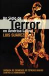Un Siglo de Terror en America Latina: Cronica de crímenes de Estados Unidos contra la humanidad - Luis Suarez