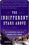 The Indifferent Stars Above - Daniel James Brown