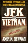 JFK and Vietnam: Deception, Intrigue, and the Struggle for Power - John M. Newman