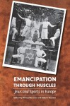 Emancipation through Muscles: Jews and Sports in Europe - Michael Brenner, Michael Brenner