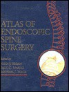 Atlas of Endoscopic Spine Surgery - Lesley Regan, Michael Mack