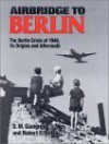 Airbridge to Berlin: The Berlin Crisis of 1948, Its Origins and Aftermath - Robert E. Griffin, D.M. Giangreco