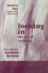 Looking In: The Art of Viewing (Critical Voices in Art, Theory and Culture) - Mieke Bal, Norman Bryson