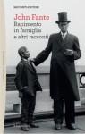 Rapimento in famiglia e altri racconti - John Fante, Francesco Durante