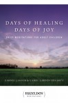 Days of Healing Days of Joy: Daily Meditations for Adult Children - Earnie Larsen, Carol Larsen Hegarty