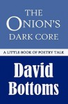 The Onion's Dark Core: A Little Book of Poetry Talk - David Bottoms