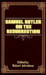 Samuel Butler on the Resurrection - Samuel Butler, W. B. Primrose