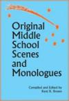 Original Middle School Scenes & Monologues - Kent R. Brown, Kerri Kochanski
