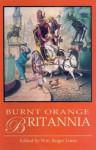 Burnt Orange Britannia: Adventures in History and the Arts - William Roger Louis