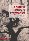 A Natural History of Pragmatism: The Fact of Feeling from Jonathan Edwards to Gertrude Stein - Joan Richardson