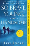 So Brave, Young, and Handsome: A Novel - Leif Enger