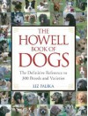 The Howell Book of Dogs: The Definitive Reference to 300 Breeds and Varieties - Liz Palika