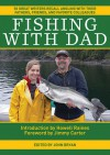 Fishing With Dad: 50 Great Writers Recall Angling with their Fathers, Friends, and Favorite Colleagues - John Bryan, Jimmy Carter, Howell Raines