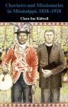 Choctaws and Missionaries in Mississippi, 1818-1918 - Clara Sue Kidwell
