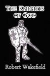 The Knights of God - Robert Wakefield