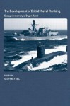 The Development of British Naval Thinking: Essays in Memory of Bryan Ranft - Geoffrey Till