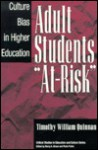 Adult Students At-Risk: Culture Bias in Higher Education - Timothy William Quinnan, William G. Tierney