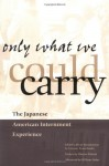 Only What We Could Carry: The Japanese American Internment Experience - Lawson Fusao Inada
