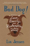 Bad Dog!: A Memoir of Love, Beauty, and Redemption in Dark Places - Lin Jensen