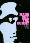 Mark one: the dummy - John Dudley Ball