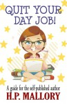 Quit Your Day Job, A Guide for the Self Published Author - H.P. Mallory