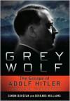 Grey Wolf: The Escape of Adolf Hitler: The Case Presented - Simon Dunstan, Gerrard Williams