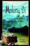 Making Do: How to Cook Like a Mountain Mema - Lois, R Sutphin, Gina Farago