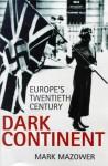 Dark Continent: Europe's Twentieth Century - Mark Mazower