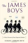 The James Boys: A Novel Account of Four Desperate Brothers - Richard Liebmann-Smith