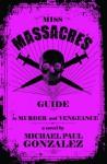 Miss Massacre's Guide to Murder and Vengeance - Michael Paul Gonzalez