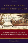 A Needle in the Right Hand of God: The Norman Conquest of 1066 and the Making and Meaning of the Bayeux Tapestry - R. Howard Bloch, Stephen Hoye