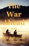 The War Ahead - Part II - T.J. Johnson