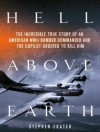Hell Above Earth: The Incredible True Story of an American WWII Bomber Commander and the Copilot Ordered to Kill Him - Stephen Frater, Pete Larkin