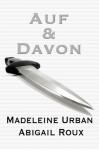 Auf & Davon (Ty & Zane, #1) - Madeleine Urban, Abigail Roux, Feliz Faber