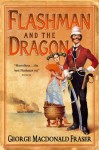 Flashman and the Dragon (The Flashman Papers, Book 10) - George MacDonald Fraser