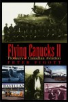 Flying Canucks II: Pioneers of Canadian Aviation - Peter Pigott